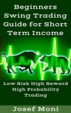 Beginners Swing Trading Guide for Short Term Income ebook by Josef Moni