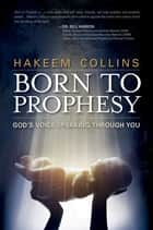 Born to Prophesy - God's Voice Speaking Through You ebook by Hakeem Collins
