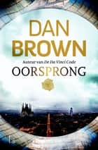 Oorsprong eBook by Dan Brown, Yolande Ligterink, Erica Feberwee