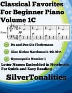 Classical Favorites for Beginner Piano Volume 1 C ebook by Silver Tonalities