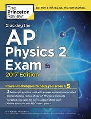 Cracking the AP Physics 2 Exam, 2017 Edition - Proven Techniques to Help You Score a 5 ebook by Princeton Review