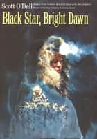 Black Star, Bright Dawn ebook by Scott O'Dell