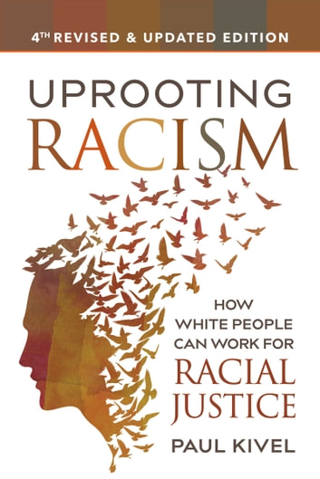 Uprooting Racism - How White People Can Work for Racial Justice ebook by Paul Kivel