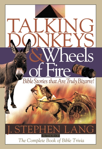 Talking Donkeys and Wheels of Fire - Bible Stories That are Truly Bizarre ebook by J. Stephen Lang
