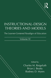 Instructional-Design Theories and Models, Volume IV - The Learner-Centered Paradigm of Education ebook by Charles M. Reigeluth,Brian J. Beatty,Rodney D. Myers