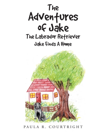 The Adventures of Jake The Labrador Retriever - Jake Finds A Home ebook by Paula R. Courtright