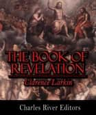 The Book of Revelation (Illustrated Edition) ebook by Clarence Larkin