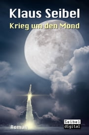 Krieg um den Mond ebook by Klaus Seibel
