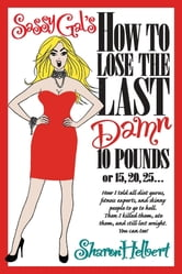 Sassy Gal's How to Lose the Last Damn 10 Pounds or 15, 20 ...