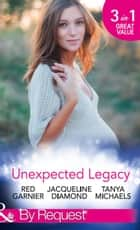 Unexpected Legacy: Once Pregnant, Twice Shy / A Baby for the Doctor (Safe Harbor Medical, Book 13) / Her Secret, His Baby (The Colorado Cades, Book 1) (Mills & Boon By Request) ebook by Red Garnier, Jacqueline Diamond, Tanya Michaels