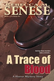 A Trace of Blood: A Horror Mystery Story ebook by Rebecca M. Senese