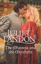The Mistress and the Merchant ebook by Juliet Landon