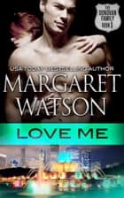 Love Me ebook by Margaret Watson