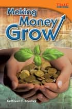 Making Money Grow ebook by Kathleen E. Bradley