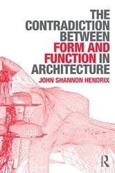 The Contradiction Between Form and Function in Architecture ebook by John Shannon Hendrix