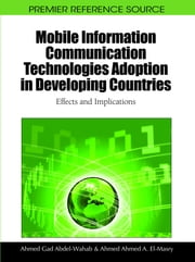 Mobile Information Communication Technologies Adoption in Developing Countries - Effects and Implications ebook by Ahmed Gad Abdel-Wahab,Ahmed Ahmed A. El-Masry