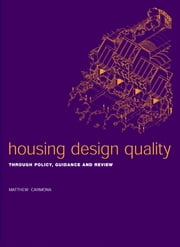 Housing Design Quality - Through Policy, Guidance and Review ebook by Matthew Carmona