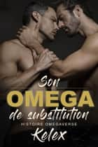 Son Omega de Substitution ebook by Kelex