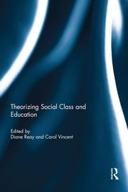 Theorizing Social Class and Education ebook by Diane Reay,Carol Vincent