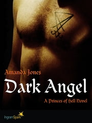 Dark Angel: A Princes of Hell Novel ebook by Amanda Jones