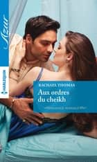 Aux ordres du cheikh ebook by Rachael Thomas