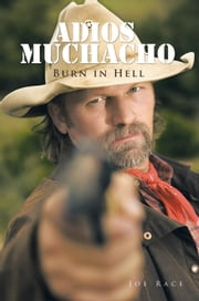 Adios Muchacho - Burn in Hell ebook by Joe Race