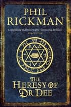 The Heresy of Dr Dee eBook by Phil Rickman