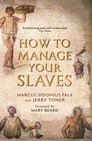 How to Manage Your Slaves by Marcus Sidonius Falx ebook by Jerry Toner