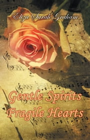 Gentle Spirits—Fragile Hearts ebook by Eliza Sarah Graham