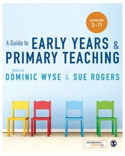 A Guide to Early Years and Primary Teaching ebook by Professor Dominic Wyse,Professor Sue Rogers
