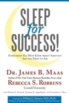 Sleep for Success! Everything You Must Know About Sleep but Are Too Tired to Ask ebook by Dr. James B. Maas, Rebecca S. Robbins