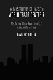 The Mysterious Collapse of World Trade Center 7 - Why the Final Official Report about 9/11 is Unscientific and False ebook by David Ray Griffin