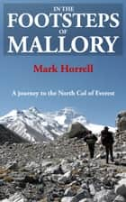 In the Footsteps of Mallory: A Journey to the North Col of Everest ebook by