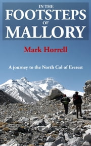 In the Footsteps of Mallory: A Journey to the North Col of Everest ebook by Mark Horrell