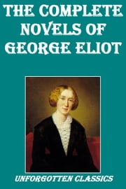 THE COMPLETE NOVELS OF GEORGE ELIOT ebook by GEORGE ELIOT