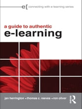 A Guide to Authentic e-Learning ebook by Jan Herrington,Thomas C. Reeves,Ron Oliver
