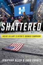 Shattered ebook by Inside Hillary Clinton's Doomed Campaign