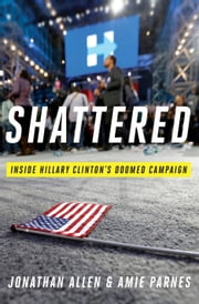 Shattered - Inside Hillary Clinton's Doomed Campaign ebook by Jonathan Allen, Amie Parnes