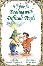 Elf-help for Dealing with Difficult People ebook by Lisa O Engelhardt,R. W. Alley