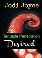 Tentacle Penetration Desired ebook by Jodi Joyce