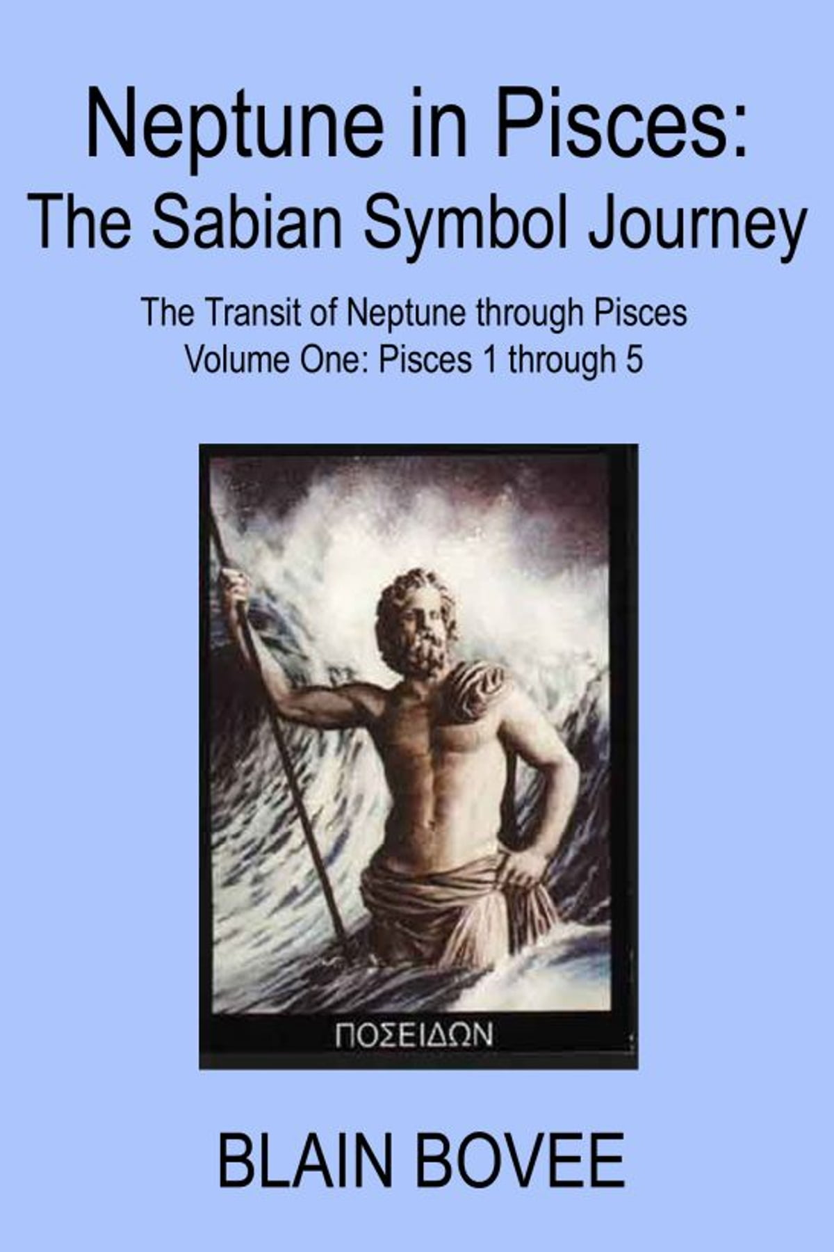 Neptune in pisces the sabian symbol journey the transit of neptune in pisces the sabian symbol journey the transit of neptune through pisces volume one pisces 1 through 5 ebook by blain bovee 9781301393121 biocorpaavc Image collections