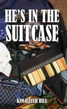 He's in the Suitcase ebook by Kim Bauer Hill