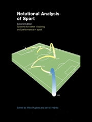 Notational Analysis of Sport - Systems for Better Coaching and Performance in Sport ebook by Ian Franks,Mike Hughes