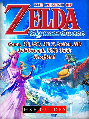 The Legend of Zelda Skyward Sword Game, Wii, ISO, Wii U, Switch, HD,  Walkthrough, ROM, Guide Unofficial