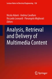 Analysis, Retrieval and Delivery of Multimedia Content ebook by Nicola Adami,Andrea Cavallaro,Riccardo Leonardi,Pierangelo Migliorati