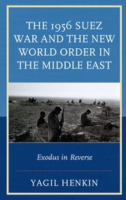 The 1956 Suez War and the New World Order in the Middle East - Exodus in Reverse ebook by Yagil Henkin