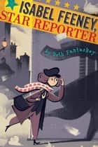 Isabel Feeney, Star Reporter ebook by Beth Fantaskey