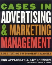 Cases in Advertising and Marketing Management - Real Situations for Tomorrow's Managers ebook by Edd Applegate,Art Johnsen