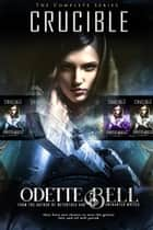 The Crucible: The Complete Series ebook by Odette C. Bell