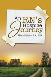 An RN's Hospice Journey ebook by Marie Malone, RN, BSN